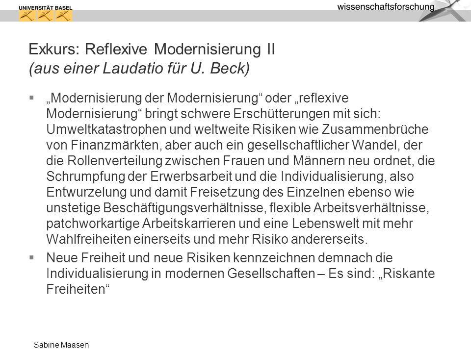 Sabine Maasen Exkurs: Reflexive Modernisierung II (aus einer Laudatio für U. Beck) Modernisierung der Modernisierung oder reflexive Modernisierung bri