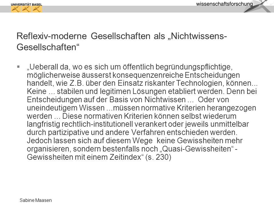Sabine Maasen Reflexiv-moderne Gesellschaften als Nichtwissens- Gesellschaften Ueberall da, wo es sich um öffentlich begründungspflichtige, möglicherw
