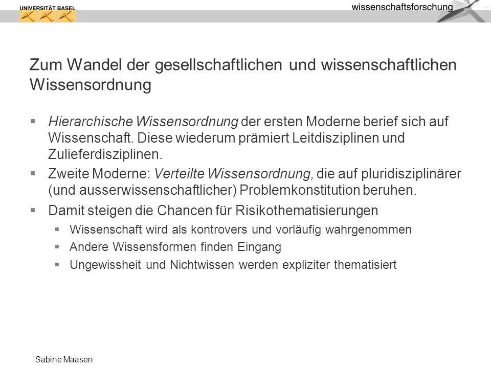 Sabine Maasen Zum Wandel der gesellschaftlichen und wissenschaftlichen Wissensordnung Hierarchische Wissensordnung der ersten Moderne berief sich auf