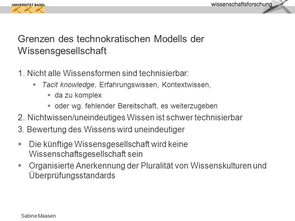 Sabine Maasen Grenzen des technokratischen Modells der Wissensgesellschaft 1. Nicht alle Wissensformen sind technisierbar: Tacit knowledge, Erfahrungs