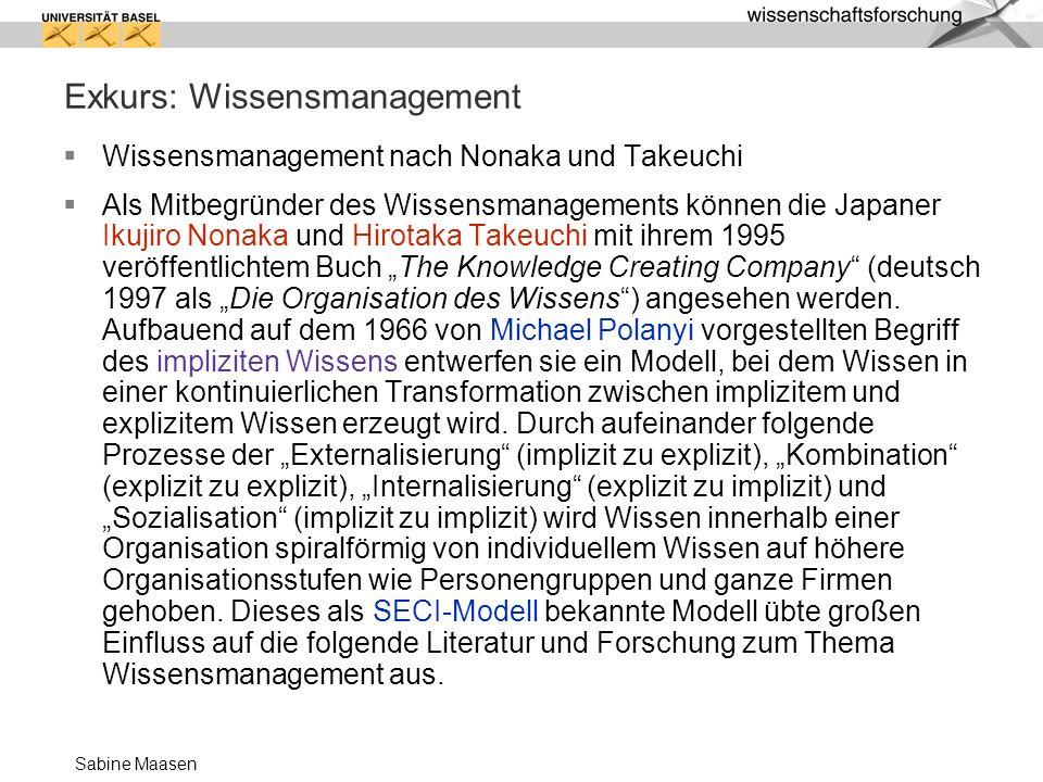 Sabine Maasen Exkurs: Wissensmanagement Wissensmanagement nach Nonaka und Takeuchi Als Mitbegründer des Wissensmanagements können die Japaner Ikujiro