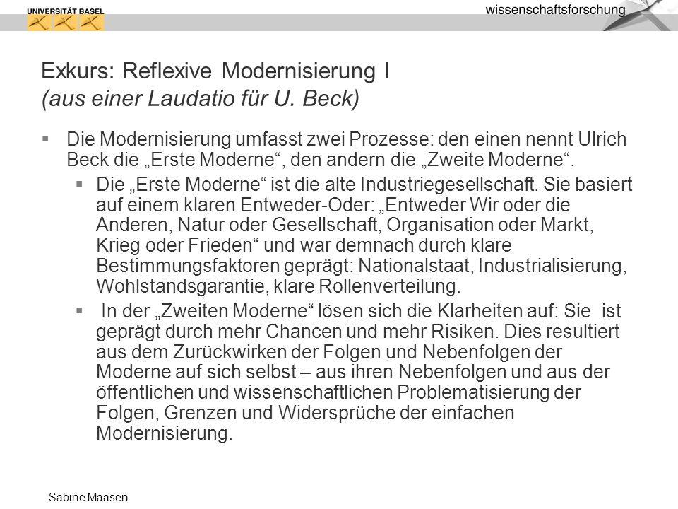 Sabine Maasen Exkurs: Reflexive Modernisierung I (aus einer Laudatio für U. Beck) Die Modernisierung umfasst zwei Prozesse: den einen nennt Ulrich Bec