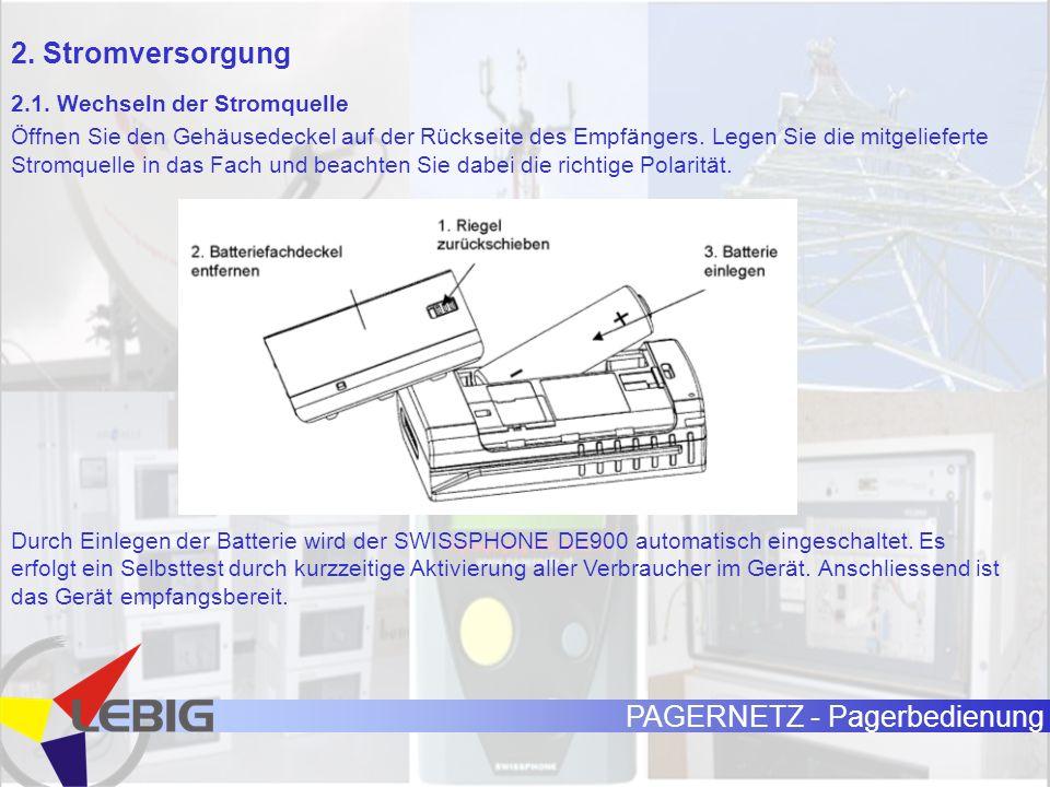 PAGERNETZ - Pagerbedienung 2. Stromversorgung 2.1. Wechseln der Stromquelle Öffnen Sie den Gehäusedeckel auf der Rückseite des Empfängers. Legen Sie d