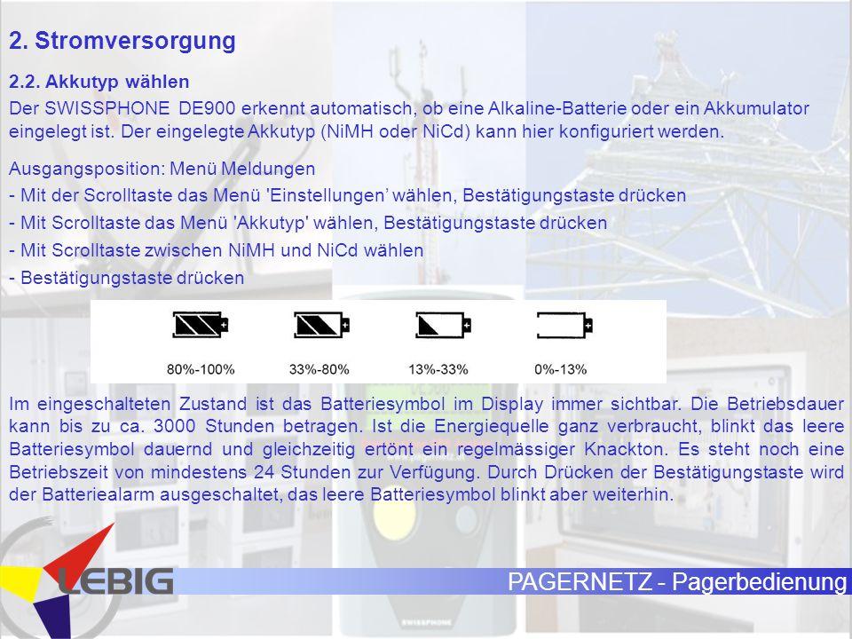 PAGERNETZ - Pagerbedienung 2.2. Akkutyp wählen Der SWISSPHONE DE900 erkennt automatisch, ob eine Alkaline-Batterie oder ein Akkumulator eingelegt ist.