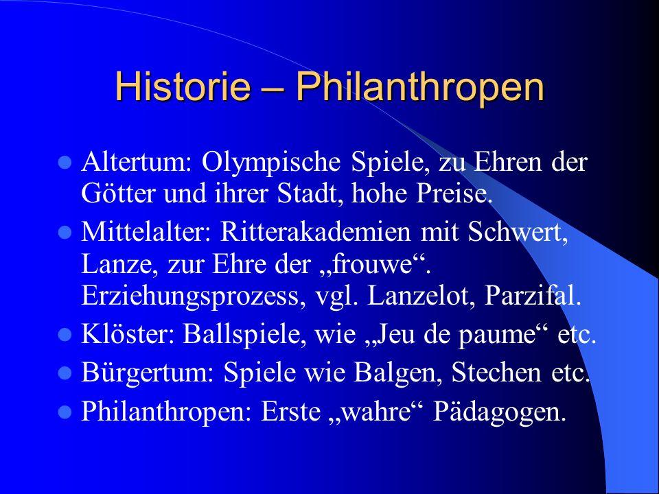 Historie – Philanthropen Altertum: Olympische Spiele, zu Ehren der Götter und ihrer Stadt, hohe Preise.