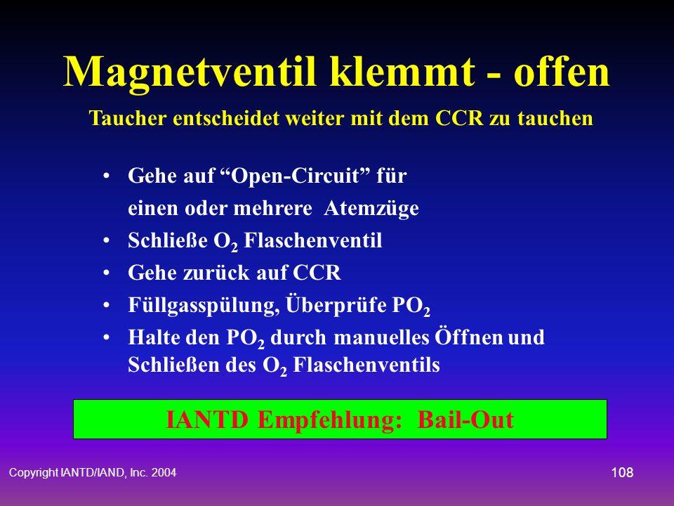 Copyright IANTD/IAND, Inc. 2004 107 IANTD Empfehlung: Gehe auf offenes System, Bail-Out Magnetventil versagt Das Magnetventil kann auf zwei Arten vers