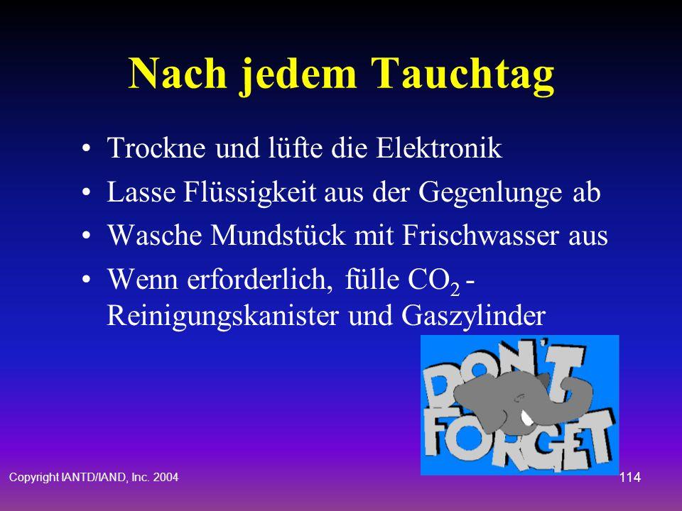 Copyright IANTD/IAND, Inc. 2004 113 Rebreather Pflege Desinfektion & Reinigung O-Ringe Schläuche Gegenlungen Tarierweste