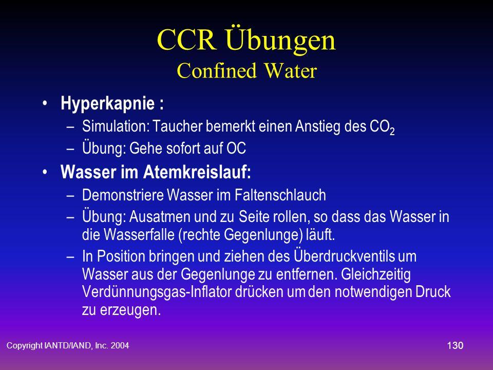 Copyright IANTD/IAND, Inc. 2004 129 CCR Übungen Confined Water Hypoxie : –Simulation: Taucher bemerk einen niedrigen PO 2 –Übung: Gehe auf open circui