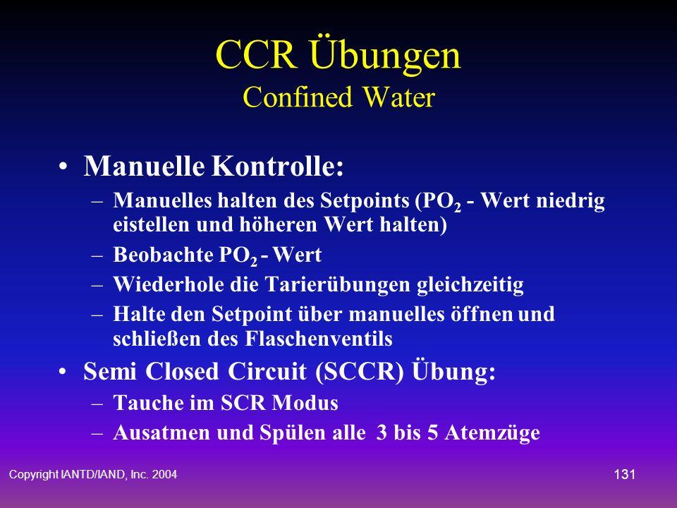 Copyright IANTD/IAND, Inc. 2004 130 CCR Übungen Confined Water Hyperkapnie : –Simulation: Taucher bemerkt einen Anstieg des CO 2 –Übung: Gehe sofort a