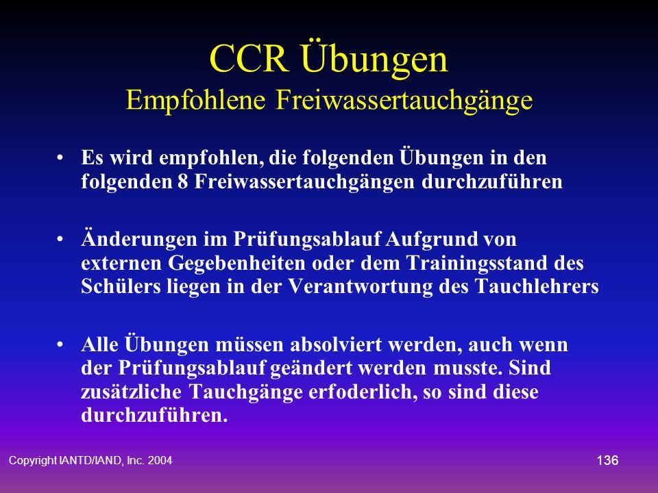 Copyright IANTD/IAND, Inc. 2004 135 CCR Übungen Tauchschüler muss auf die u.o. Szenarios auf mindestens 2 Tauchgängen adäquat reagieren Einatemlunge f