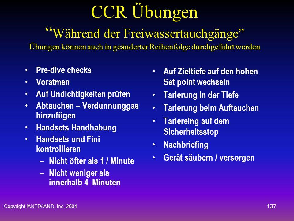 Copyright IANTD/IAND, Inc. 2004 136 CCR Übungen Empfohlene Freiwassertauchgänge Es wird empfohlen, die folgenden Übungen in den folgenden 8 Freiwasser
