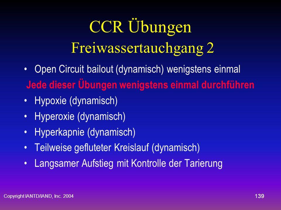 Copyright IANTD/IAND, Inc. 2004 138 CCR Übungen Freiwassertauchgang 1 Hauptaugenmerk auf die Tarierung Jede dieser Übungen wenigstens einmal durchführ