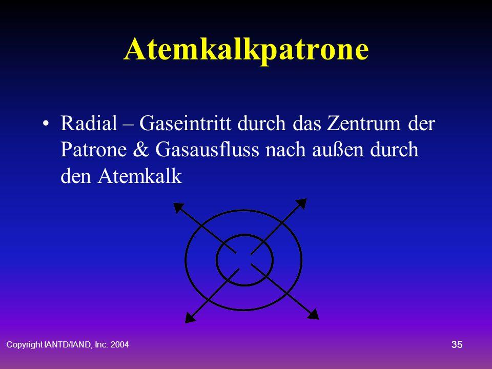 Copyright IANTD/IAND, Inc. 2004 34 Atemkalkpatrone Axial Fluss System - Gas fließt durch einen Block von Granulat in linearer Richtung Kreuz Fluss - G