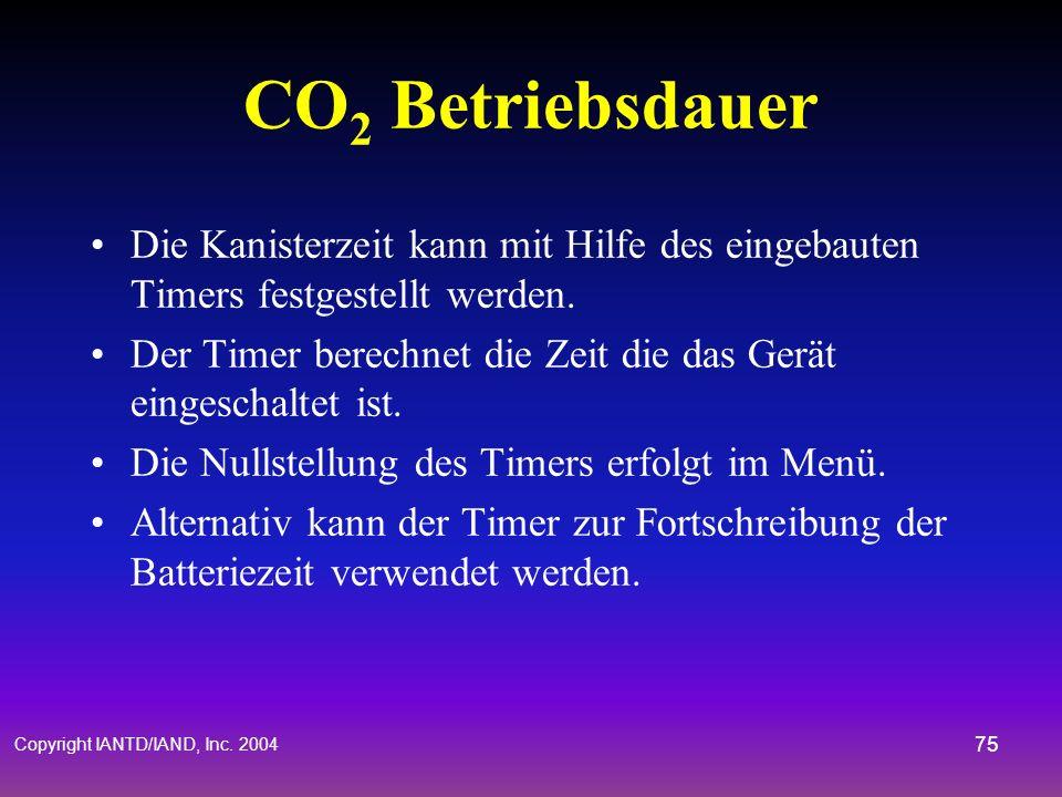 Copyright IANTD/IAND, Inc. 2004 74 CO 2 Betriebsdauer Tauchzeitlimits –Du musst innerhalb des 3 Stunden Limits aus dem Wasser sein Die Gefahr kommt wä
