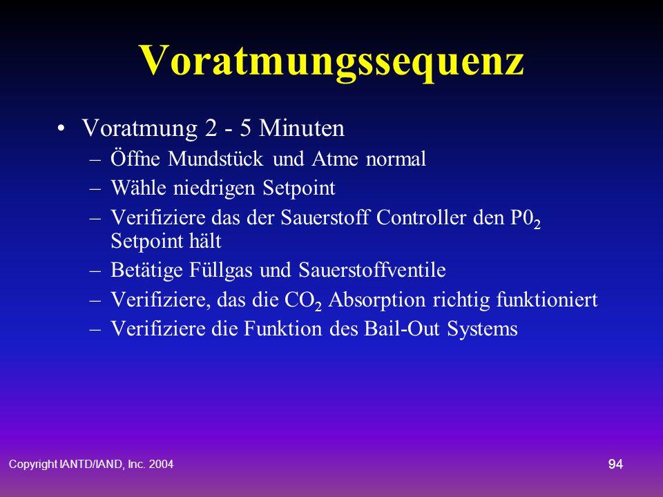 Copyright IANTD/IAND, Inc. 2004 93 Pre-Dive Checks Analysiere und prüfe den Druck von : Füllgas Zylinder Sauerstoff Zylinder Einwegventil Check Mundst