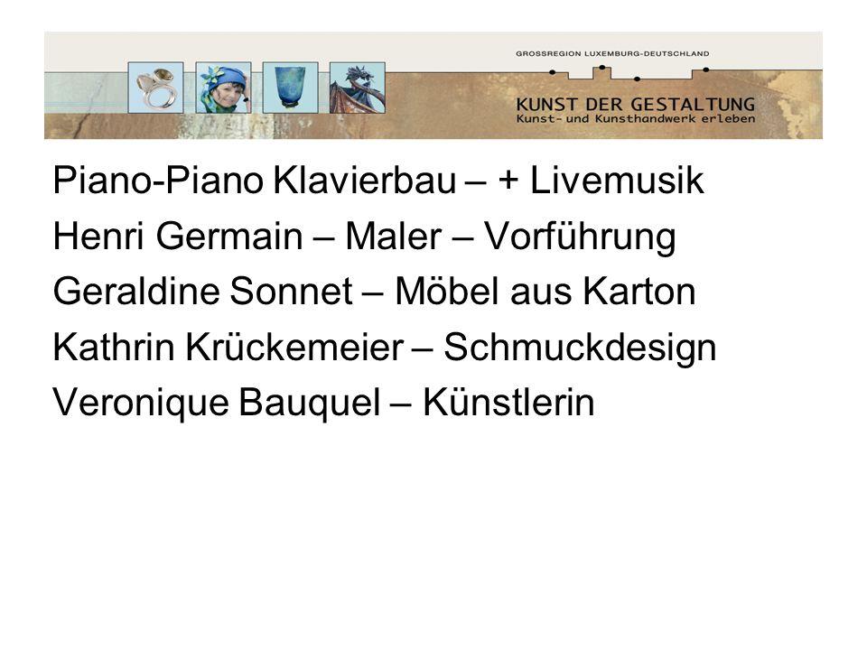 Piano-Piano Klavierbau – + Livemusik Henri Germain – Maler – Vorführung Geraldine Sonnet – Möbel aus Karton Kathrin Krückemeier – Schmuckdesign Veroni