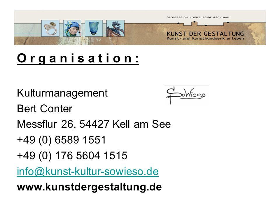 O r g a n i s a t i o n : Kulturmanagement Bert Conter Messflur 26, 54427 Kell am See +49 (0) 6589 1551 +49 (0) 176 5604 1515 info@kunst-kultur-sowies