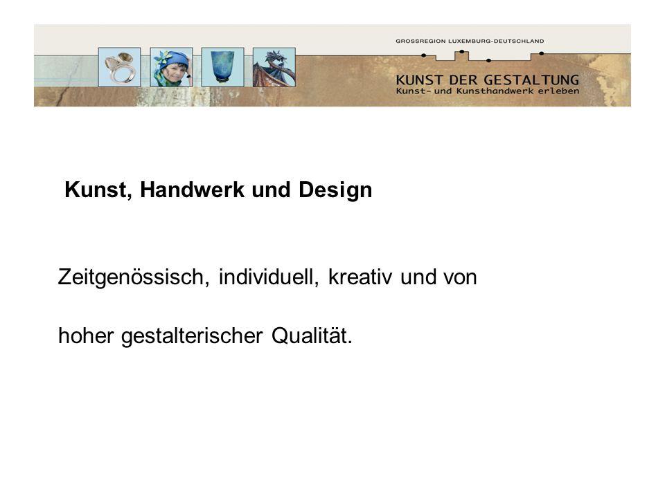 Kunst, Handwerk und Design Zeitgenössisch, individuell, kreativ und von hoher gestalterischer Qualität.
