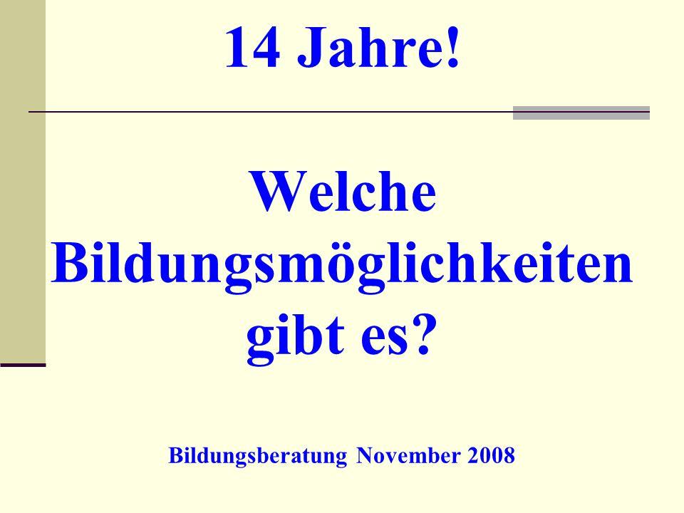 14 Jahre! Welche Bildungsmöglichkeiten gibt es? Bildungsberatung November 2008