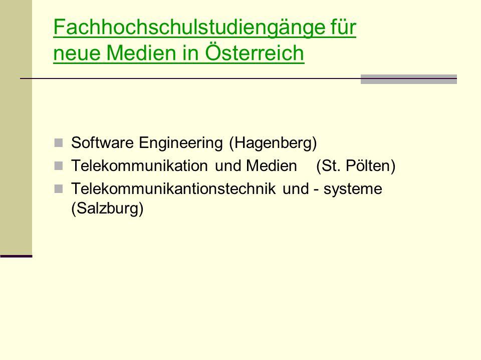 Fachhochschulstudiengänge für neue Medien in Österreich Software Engineering (Hagenberg) Telekommunikation und Medien (St.
