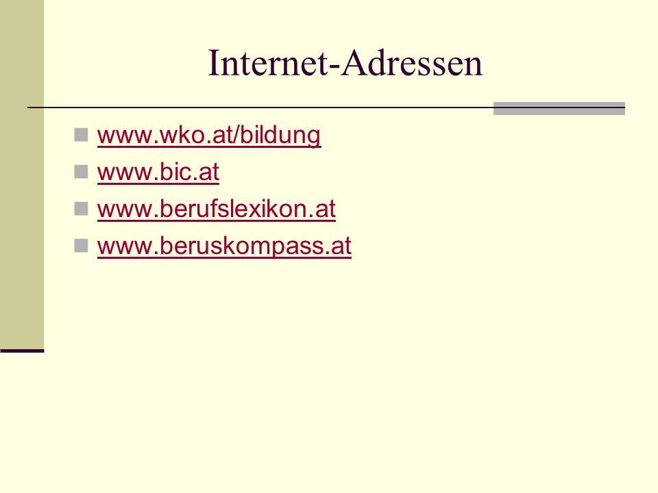 Internet-Adressen www.wko.at/bildung www.bic.at www.berufslexikon.at www.beruskompass.at