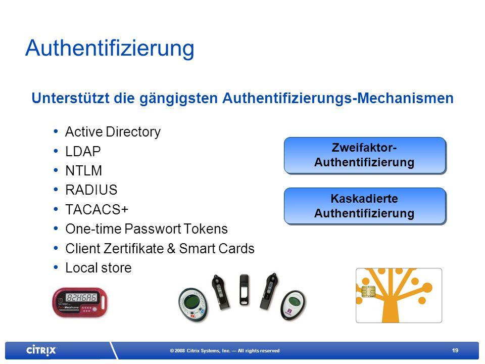 19 © 2008 Citrix Systems, Inc. All rights reserved Authentifizierung Zweifaktor- Authentifizierung Kaskadierte Authentifizierung Unterstützt die gängi