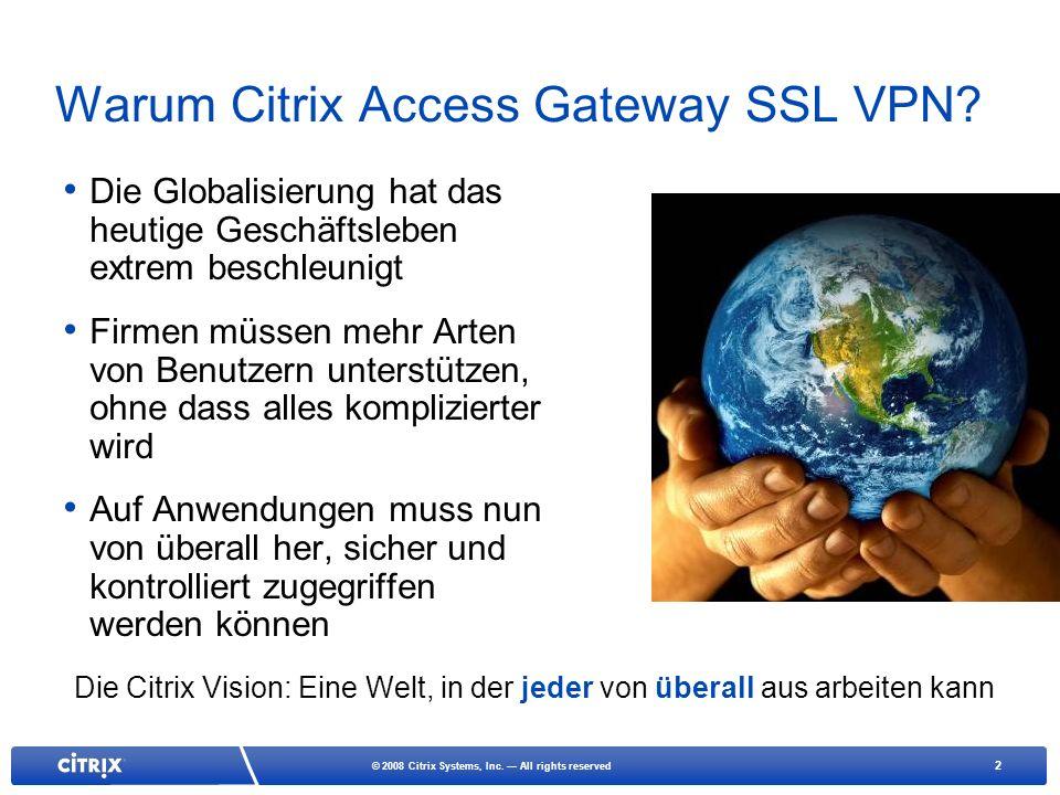 2 © 2008 Citrix Systems, Inc. All rights reserved Warum Citrix Access Gateway SSL VPN? Die Globalisierung hat das heutige Geschäftsleben extrem beschl