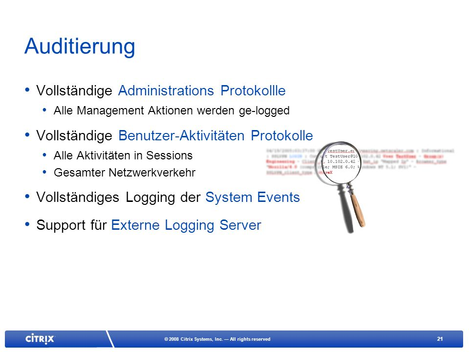21 © 2008 Citrix Systems, Inc. All rights reserved Auditierung Vollständige Administrations Protokollle Alle Management Aktionen werden ge-logged Voll