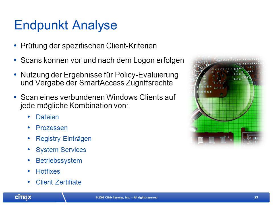 23 © 2008 Citrix Systems, Inc. All rights reserved Endpunkt Analyse Prüfung der spezifischen Client-Kriterien Scans können vor und nach dem Logon erfo