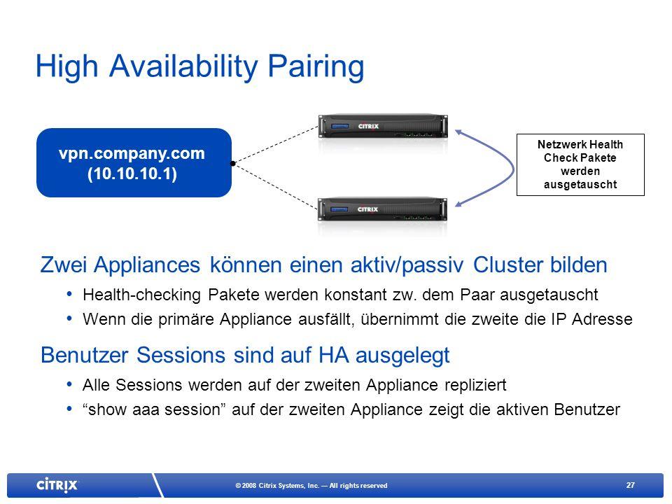 27 © 2008 Citrix Systems, Inc. All rights reserved High Availability Pairing vpn.company.com (10.10.10.1) Netzwerk Health Check Pakete werden ausgetau