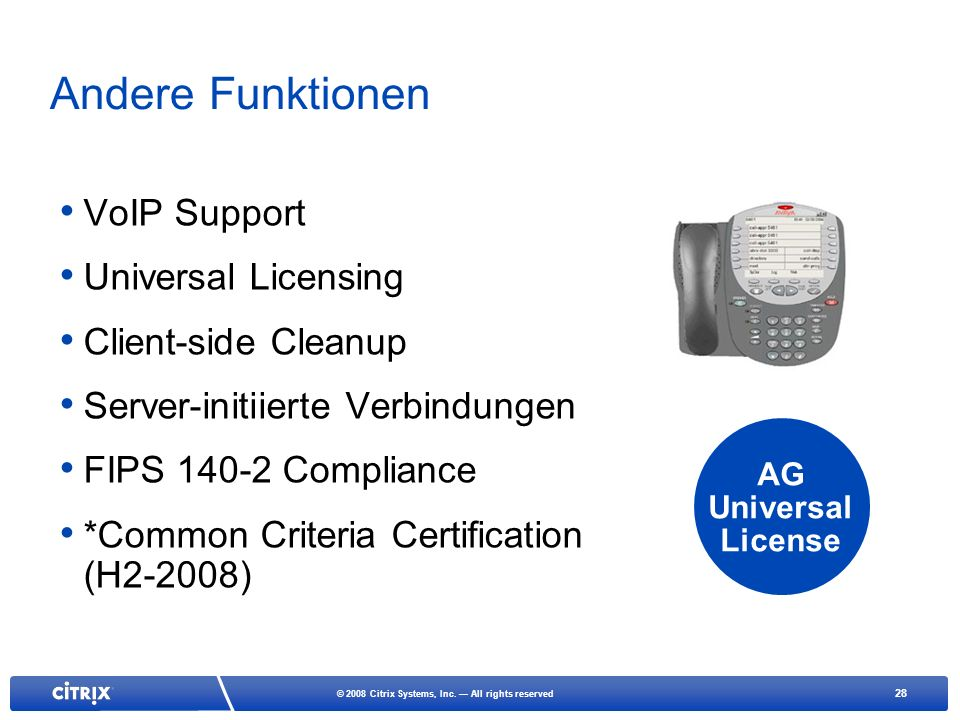 28 © 2008 Citrix Systems, Inc. All rights reserved Andere Funktionen VoIP Support Universal Licensing Client-side Cleanup Server-initiierte Verbindung
