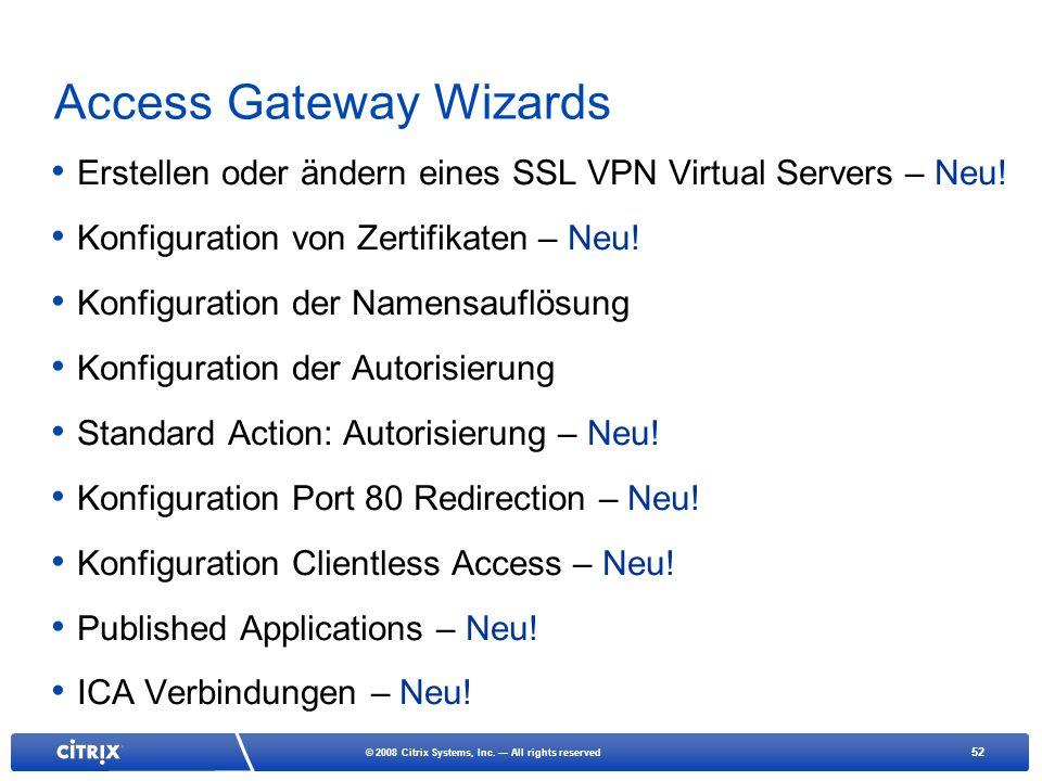 52 © 2008 Citrix Systems, Inc. All rights reserved Access Gateway Wizards Erstellen oder ändern eines SSL VPN Virtual Servers – Neu! Konfiguration von