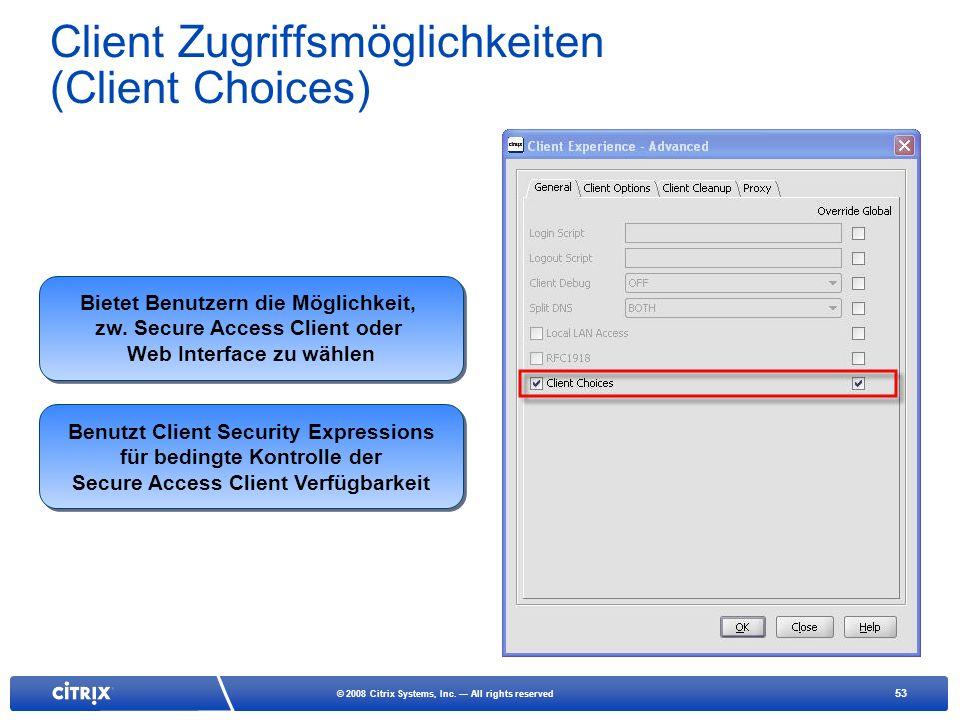 53 © 2008 Citrix Systems, Inc. All rights reserved Client Zugriffsmöglichkeiten (Client Choices) Bietet Benutzern die Möglichkeit, zw. Secure Access C