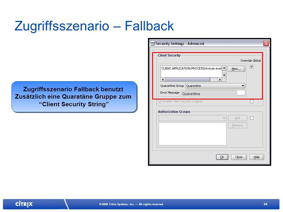 54 © 2008 Citrix Systems, Inc. All rights reserved Zugriffsszenario – Fallback Quarantine Zugriffsszenario Fallback benutzt Zusätzlich eine Quaratäne