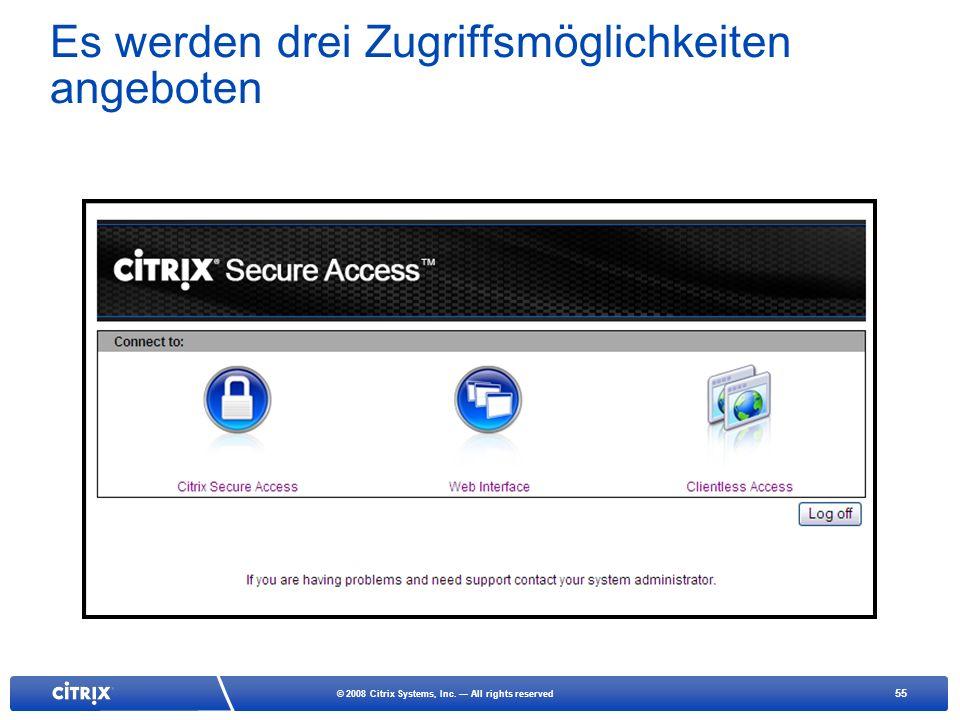 55 © 2008 Citrix Systems, Inc. All rights reserved Es werden drei Zugriffsmöglichkeiten angeboten