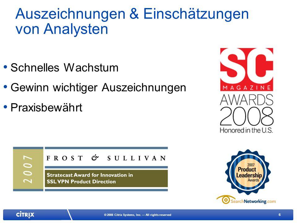 6 © 2008 Citrix Systems, Inc. All rights reserved Auszeichnungen & Einschätzungen von Analysten Schnelles Wachstum Gewinn wichtiger Auszeichnungen Pra