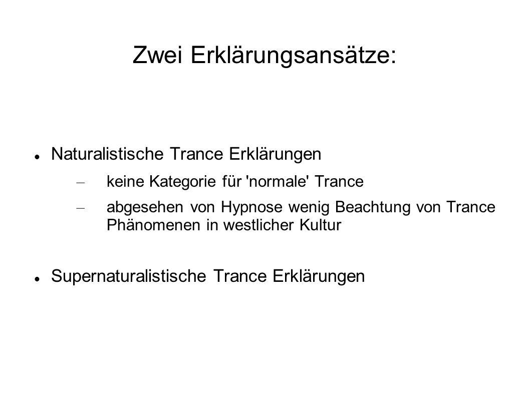 Zwei Erklärungsansätze: Naturalistische Trance Erklärungen – keine Kategorie für normale Trance – abgesehen von Hypnose wenig Beachtung von Trance Phänomenen in westlicher Kultur Supernaturalistische Trance Erklärungen