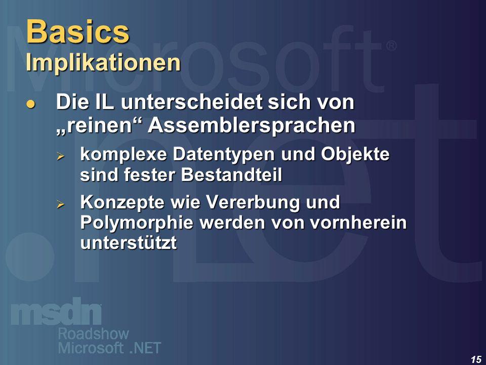 15 Die IL unterscheidet sich von reinen Assemblersprachen Die IL unterscheidet sich von reinen Assemblersprachen komplexe Datentypen und Objekte sind
