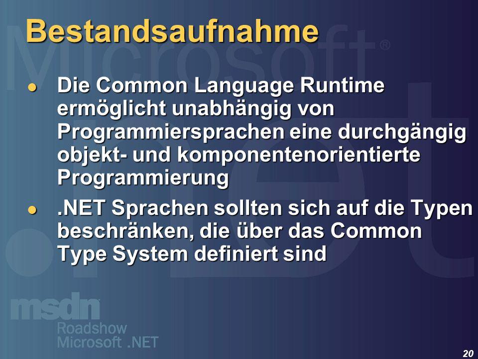 20 Die Common Language Runtime ermöglicht unabhängig von Programmiersprachen eine durchgängig objekt- und komponentenorientierte Programmierung Die Co