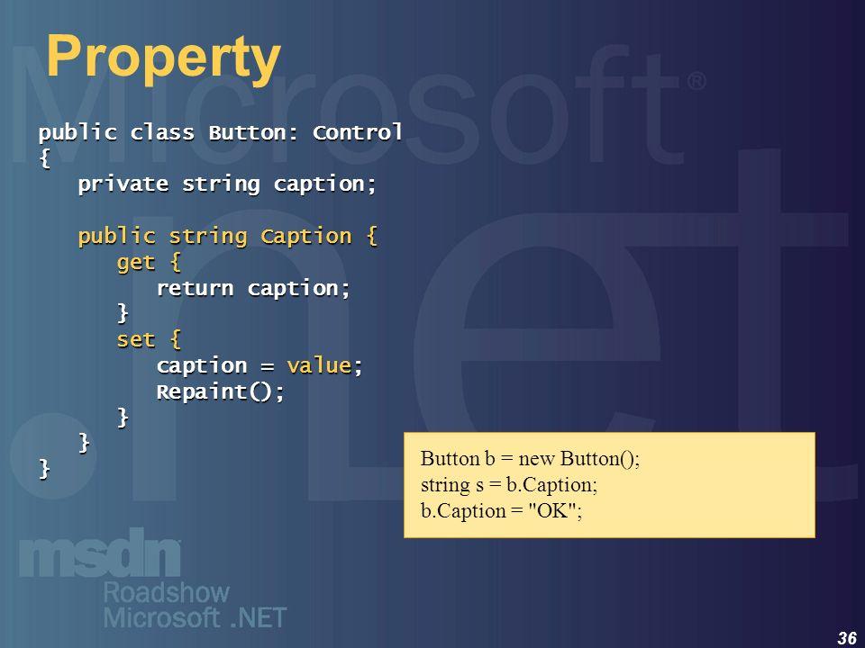 36 Property public class Button: Control { private string caption; private string caption; public string Caption { public string Caption { get { get {