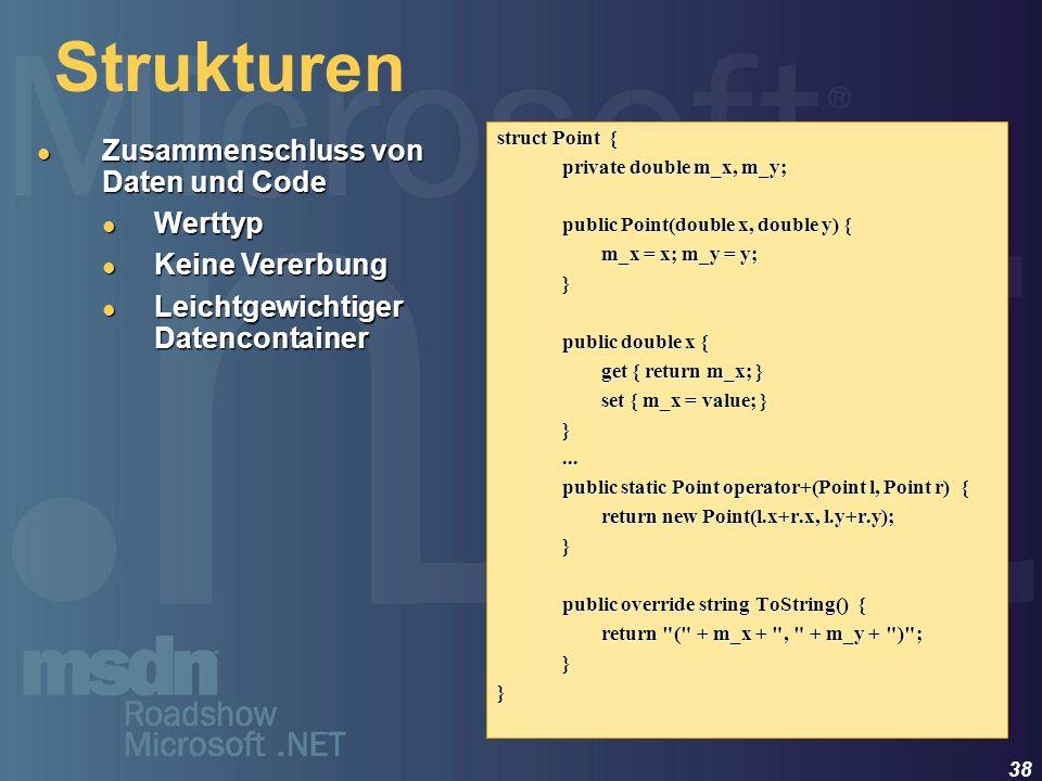 38 Strukturen struct Point { private double m_x, m_y; public Point(double x, double y) { m_x = x; m_y = y; } public double x { get { return m_x; } set