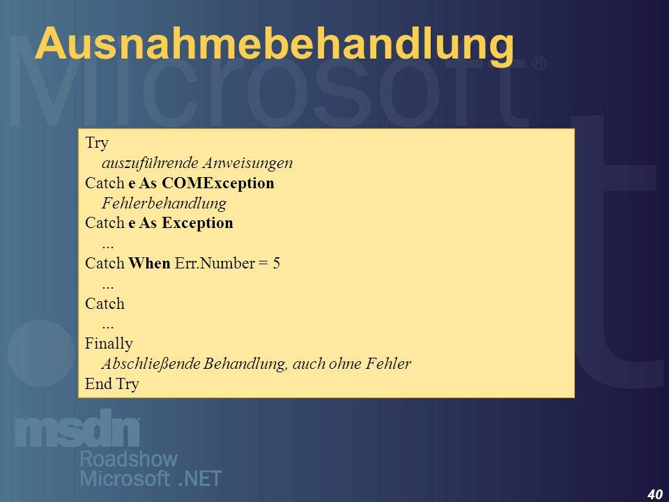 40 Ausnahmebehandlung Try auszuführende Anweisungen Catch e As COMException Fehlerbehandlung Catch e As Exception... Catch When Err.Number = 5... Catc