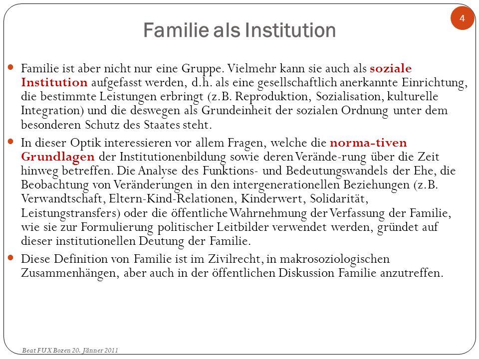 Familie als Institution Familie ist aber nicht nur eine Gruppe. Vielmehr kann sie auch als soziale Institution aufgefasst werden, d.h. als eine gesell