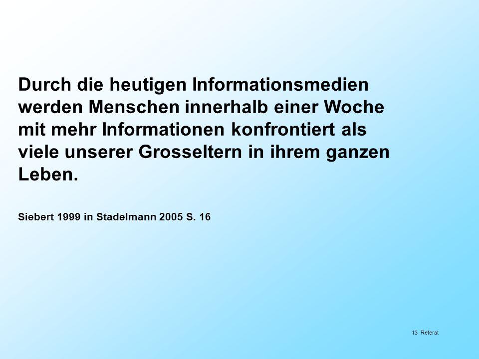 13 Referat Durch die heutigen Informationsmedien werden Menschen innerhalb einer Woche mit mehr Informationen konfrontiert als viele unserer Grosselte