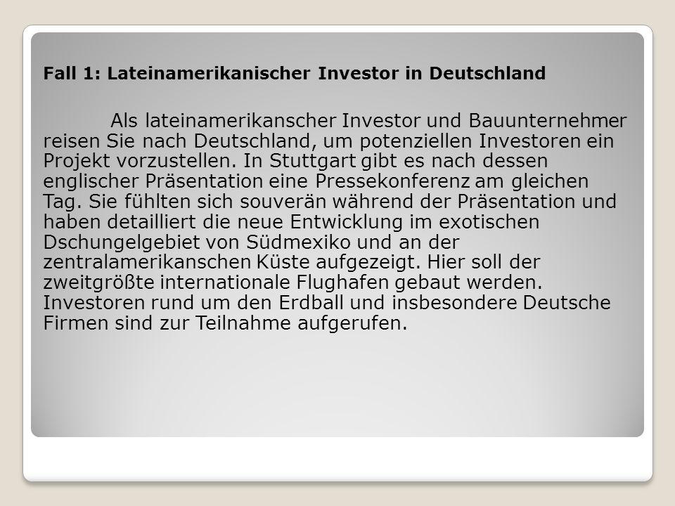 Fall 1: Lateinamerikanischer Investor in Deutschland Als lateinamerikanscher Investor und Bauunternehmer reisen Sie nach Deutschland, um potenziellen