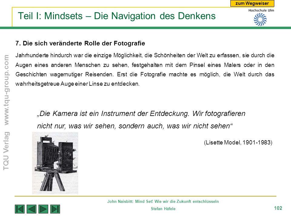 zum Wegweiser TQU Verlag www.tqu-group.com John Naisbitt: Mind Set! Wie wir die Zukunft entschlüsseln Stefan Häfele 102 Teil I: Mindsets – Die Navigat