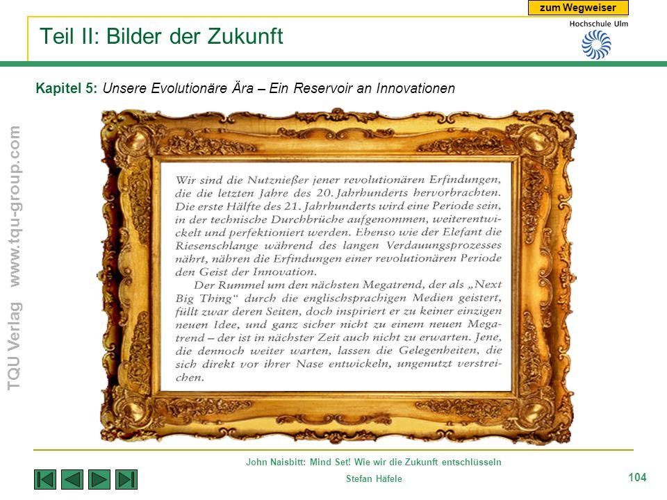 zum Wegweiser TQU Verlag www.tqu-group.com John Naisbitt: Mind Set! Wie wir die Zukunft entschlüsseln Stefan Häfele 104 Kapitel 5: Unsere Evolutionäre