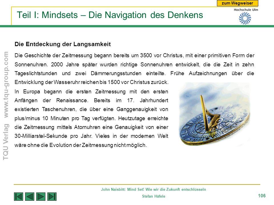 zum Wegweiser TQU Verlag www.tqu-group.com John Naisbitt: Mind Set! Wie wir die Zukunft entschlüsseln Stefan Häfele 106 Teil I: Mindsets – Die Navigat
