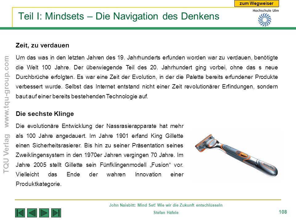 zum Wegweiser TQU Verlag www.tqu-group.com John Naisbitt: Mind Set! Wie wir die Zukunft entschlüsseln Stefan Häfele 108 Teil I: Mindsets – Die Navigat