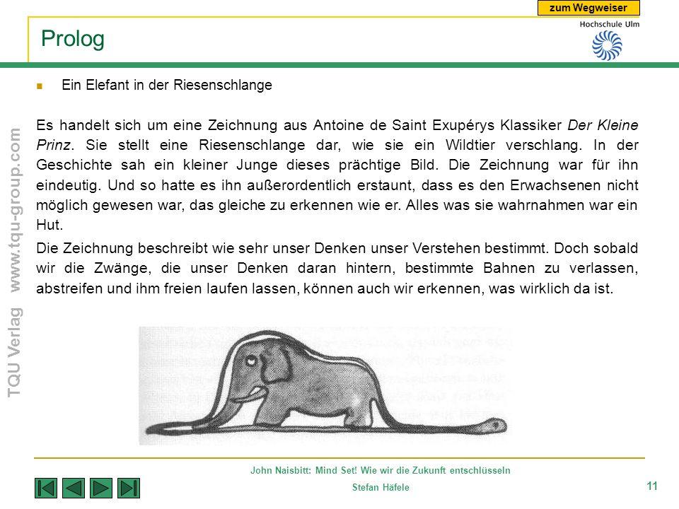 zum Wegweiser TQU Verlag www.tqu-group.com John Naisbitt: Mind Set! Wie wir die Zukunft entschlüsseln Stefan Häfele 11 Prolog Ein Elefant in der Riese